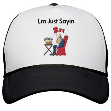 I,m just sayin hat
