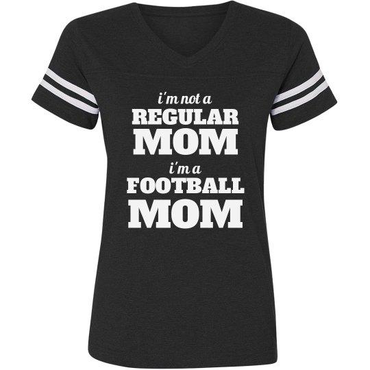 I'm Not A Regular Mom, I'm A Football Mom Shirt