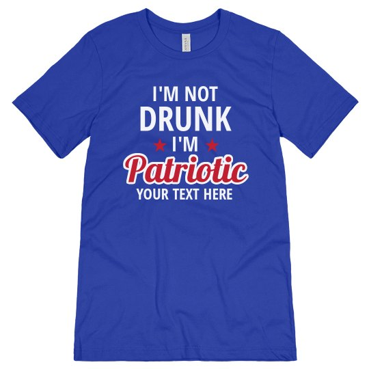I'm Not Drunk Funny Patriotic Tee