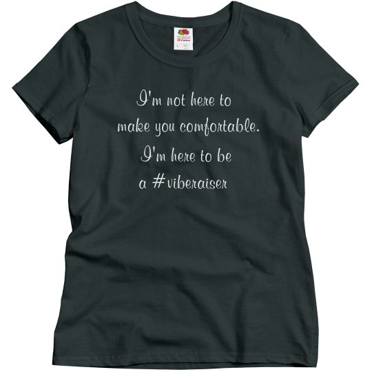 I'm not here to make you comfortable t-shirt