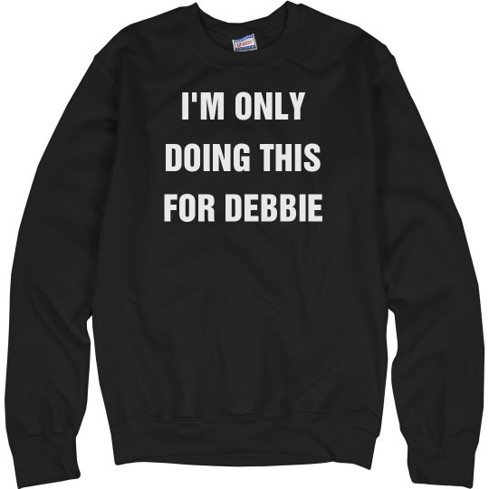 I'm Only Doing This For Debbie