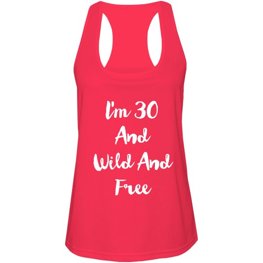 I'm Thirty And Wild And Free