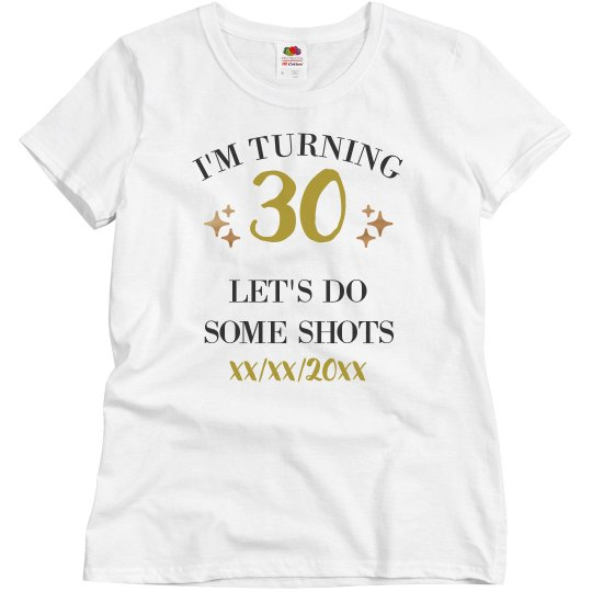 I'm Turning 30 Let's Do Shots