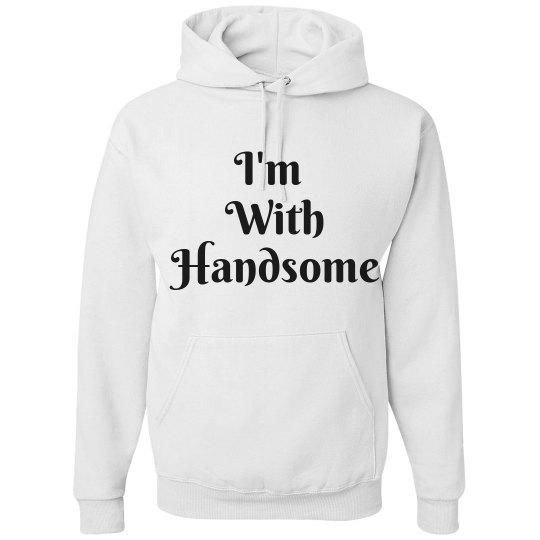 """I'm with handsome"" hoodi"
