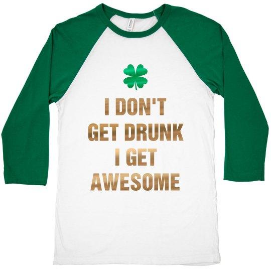 Irish I Don't Get Drunk I'm Awesome