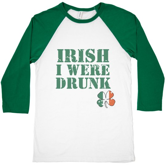 Irish I Was Drunk- Green
