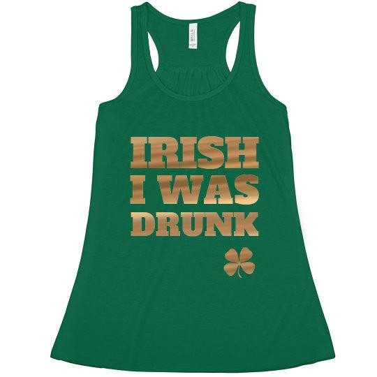 Irish I Was Drunk Metallic Flowy