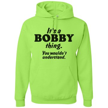 It's a Bobby thing!