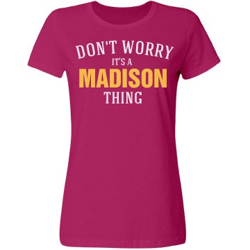 It's a Madison thing