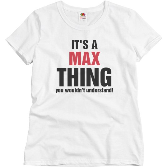 It's a max thing