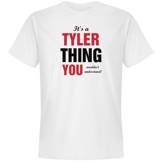 It's a Tyler thing