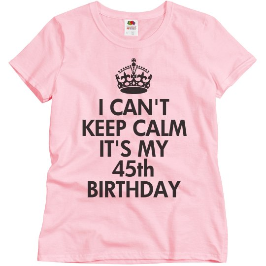 It's my 45th birthday