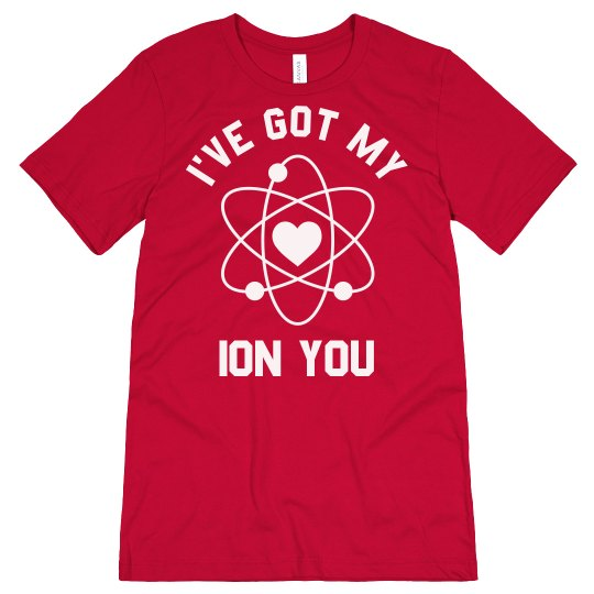 I've Got My Ion You Funny Valentine's Tee