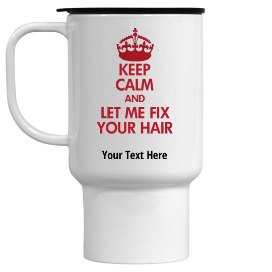 Keep Calm and Let Me Fix Your Hair mug