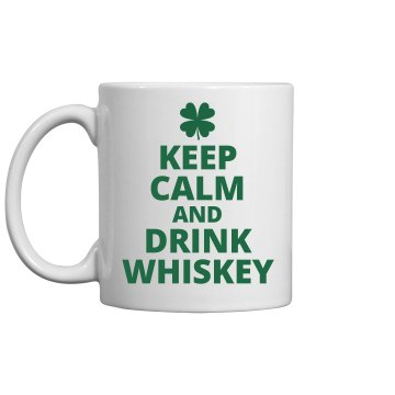 Keep Calm Drink Whiskey St Patty