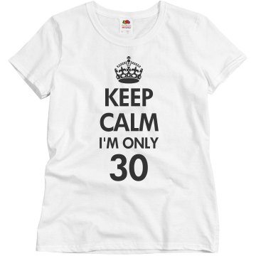 Keep calm I'm only 30