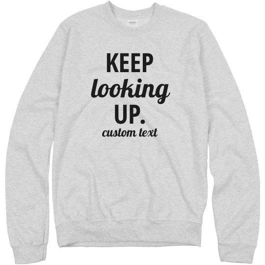 Keep Looking Up Motivational Sweatshirt