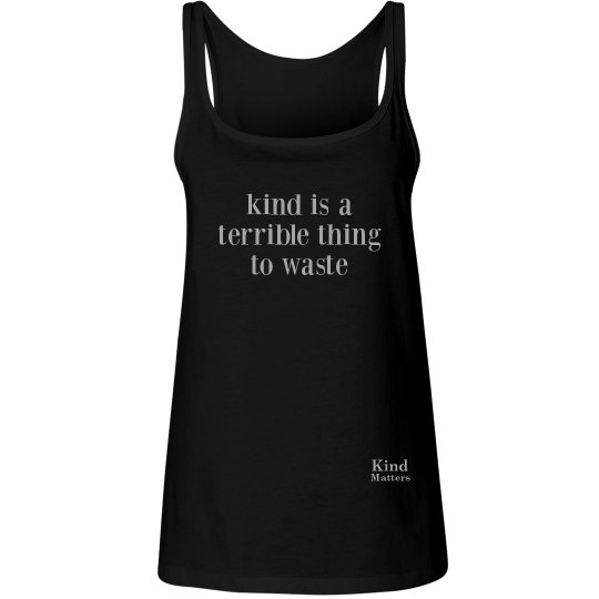 Kind Terrible to Waste ladies flowy tank
