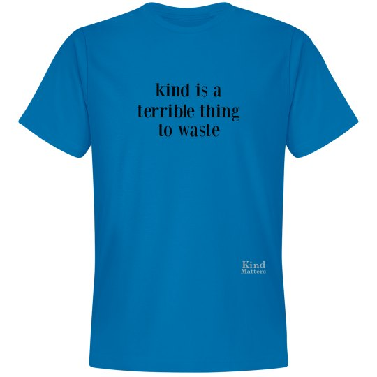 Kind Terrible to Waste unisex/mens tee