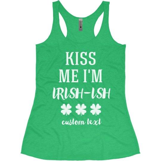 Kiss Me I'm Irish-Ish Custom St. Patrick's Racerback