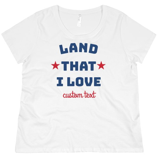 Land That I Love Custom 4th of July Plus Tee