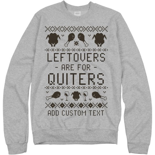 Leftovers Are For Quiters Ugly Sweater