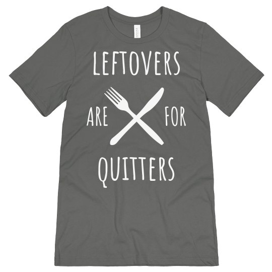 Leftovers are for Quitters Funny