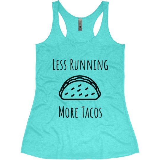 Less Running More Tacos