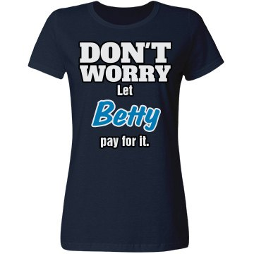 Let Betty pay for it!