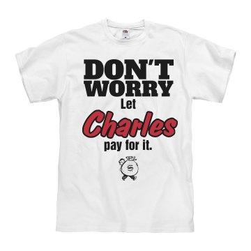 Let Charles pay for it!