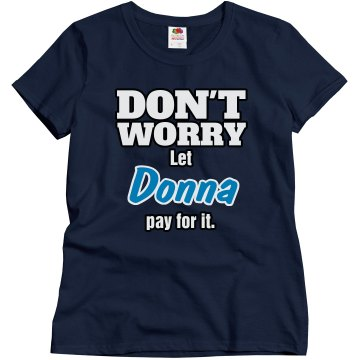Let Donna pay for it!