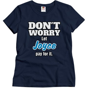 Let Joyce pay for it!