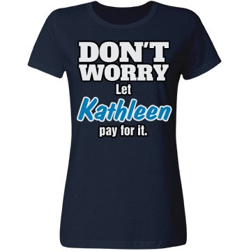 Let Kathleen pay for it!