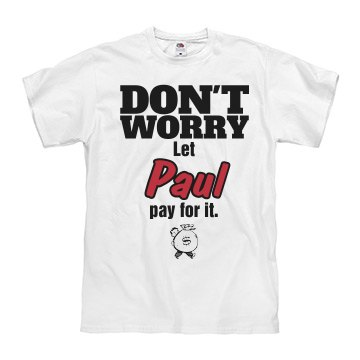 Let PAUL pay for it!