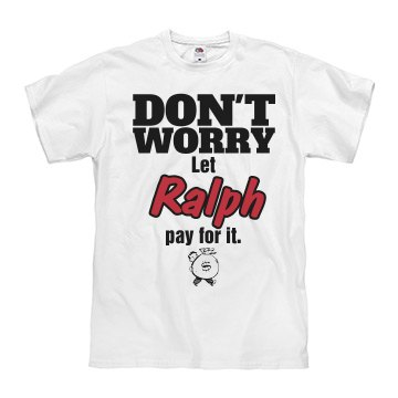 Let RALPH pay for it!