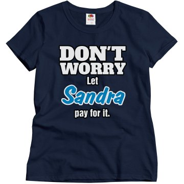 Let Sandra pay for it!