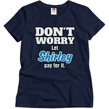 Let Shirley pay for it!