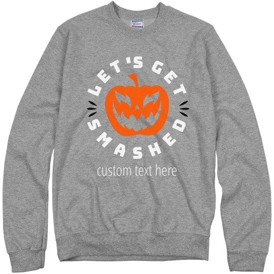 Let's Get Smashed Custom Pumpkin Sweater