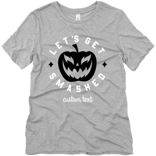 Let's Get Smashed Custom Tee
