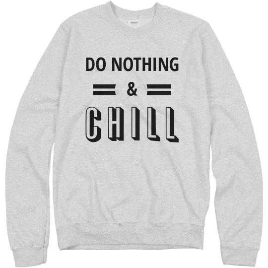Let's Just Do Nothing And Chill