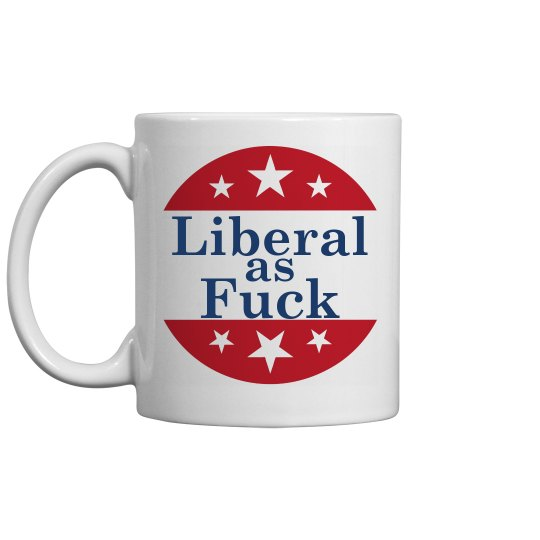 Liberal As Fuck