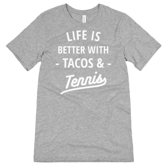 Life is Better with Tennis (& Tacos)