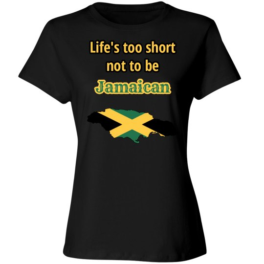 Life's too short not to be Jamaican