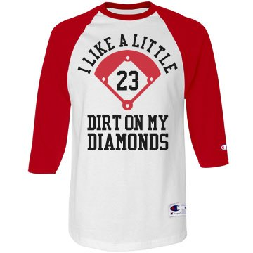 Like A Little Dirt On My Baseball Diamonds Custom Shirt