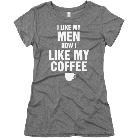 Like My Men Like My Coffee