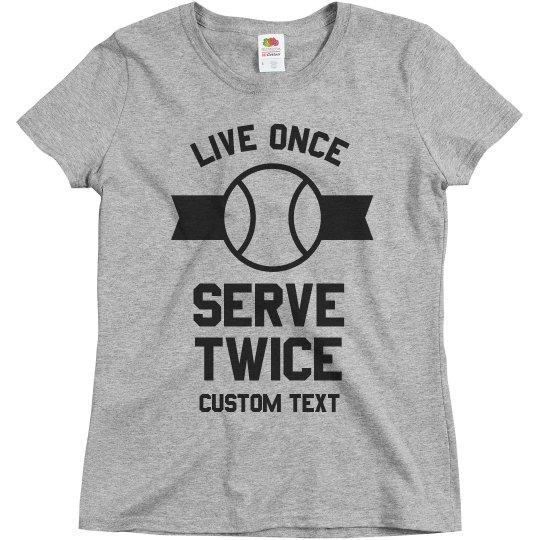 Live Once, Serve Twice Tennis