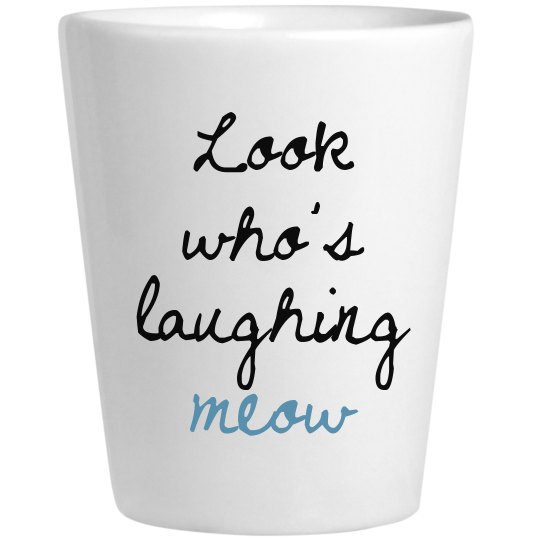 Look who's laughing meow