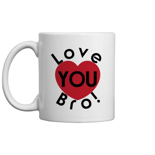 Love You Bro Coffee Cup/Mug
