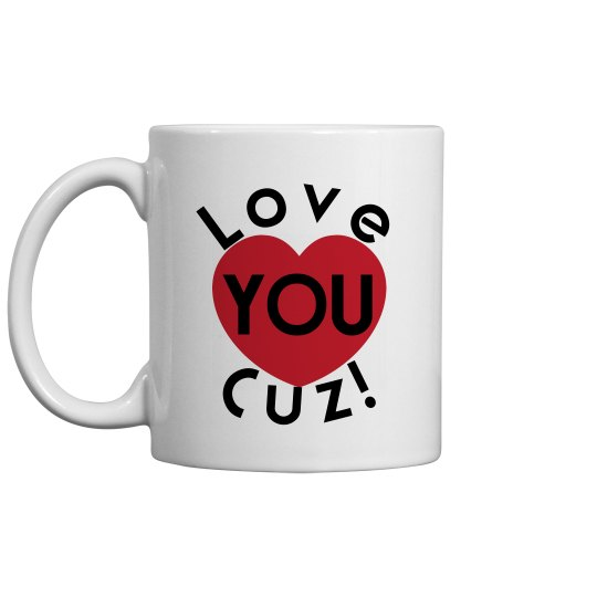 Love You Cuz Coffee Cup/Mug