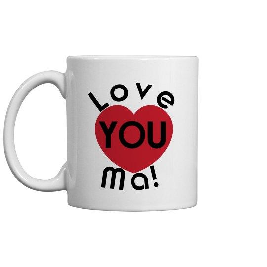 Love You Ma Coffee Cup/Mug